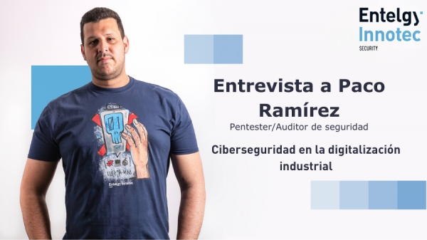 Paco Ramírez, auditor de seguridad en Entelgy Innotec Security