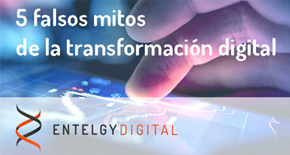 Entelgy Digital - 5 falsos mitos de la transformación digital