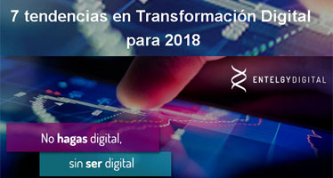 7 tendencias en Transformación Digital para 2018 - Entelgy Digital